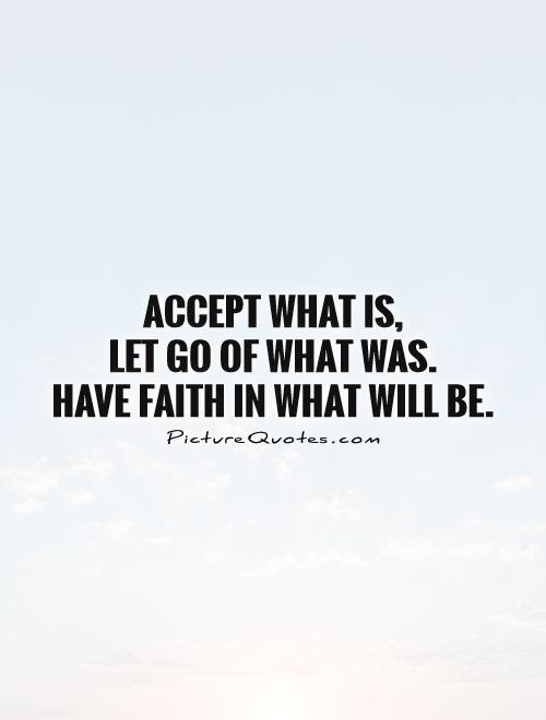 accept-what-is-let-go-of-what-was-have-faith-in-what-will-be-quote-1